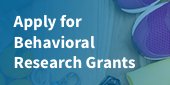 Apply for Behavioral Research Grants
